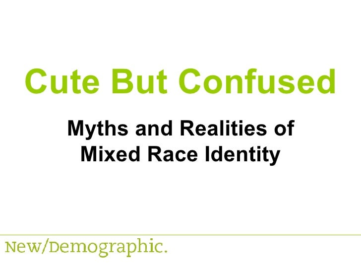 Cute But Confused Myths and Realities of Mixed Race Identity