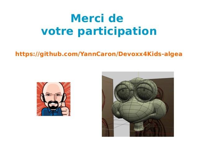 Merci de votre participation https://github.com/YannCaron/Devoxx4Kids-algea