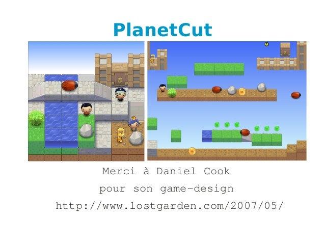 PlanetCut MerciàDanielCook poursongamedesign http://www.lostgarden.com/2007/05/
