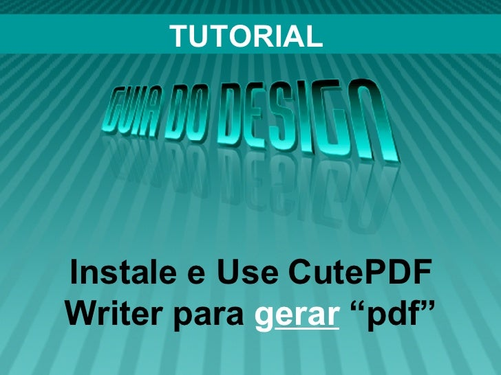"TUTORIAL Instale e Use CutePDF Writer para  g erar  ""pdf"""