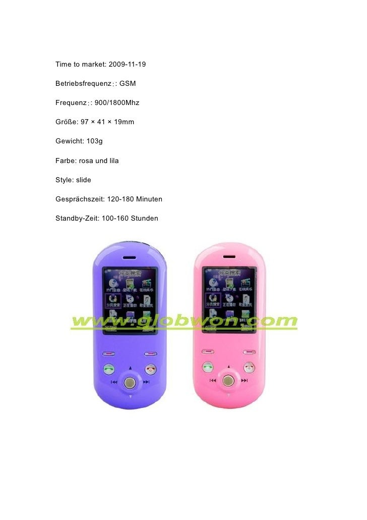 Time to market: 2009-11-19  Betriebsfrequenz:: GSM  Frequenz:: 900/1800Mhz  Größe: 97 × 41 × 19mm  Gewicht: 103g  Farbe: r...