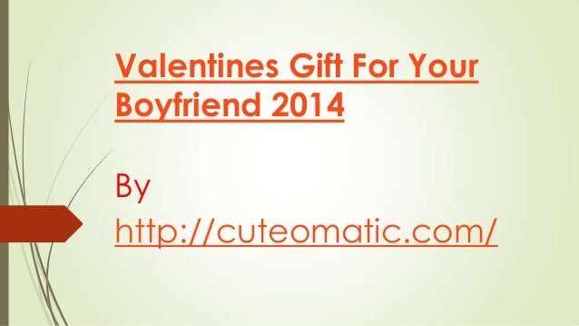 Valentines Gift For Your Boyfriend 2014 By http://cuteomatic.com/
