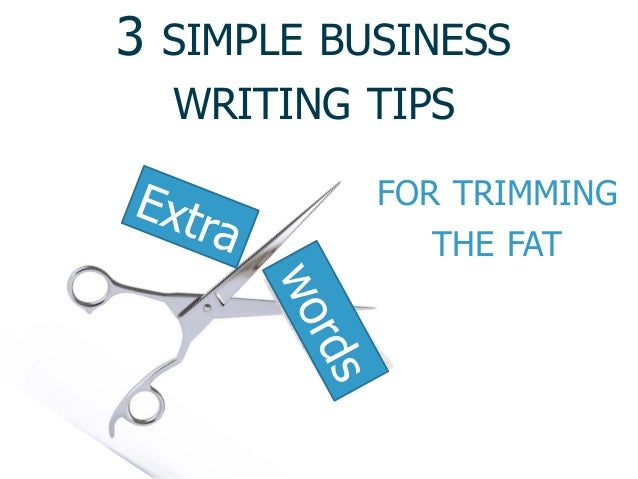 FOR TRIMMING THE FAT 3 SIMPLE BUSINESS WRITING TIPS