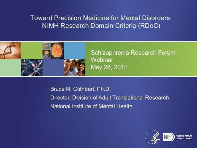 Schizophrenia Research Forum Webinar May 28, 2014 Bruce N. Cuthbert, Ph.D. Director, Division of Adult Translational Resea...