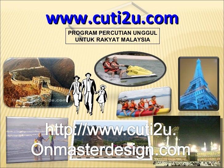 www.cuti2u.com PROGRAM PERCUTIAN UNGGUL UNTUK RAKYAT MALAYSIA