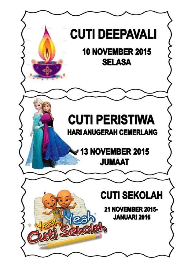 CUTI DEEPAVALI  10 NOVEMBER 2015 SELASA  CUTI PERISTIWA  HARI ANUGERAH CEMERLANG  , é  13 NOVEMBER 2015  CUTI SEKOLAH  21 ...