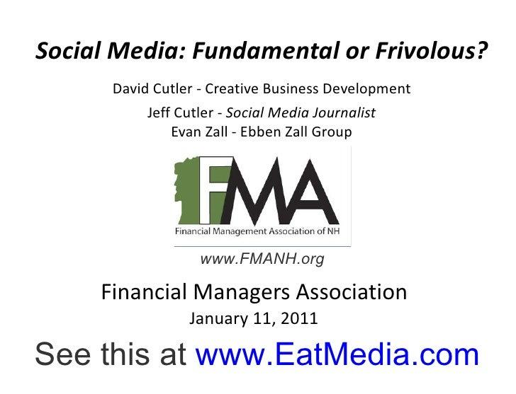 Financial Managers Association January 11, 2011 Social Media: Fundamental or Frivolous? David Cutler - Creative Business D...
