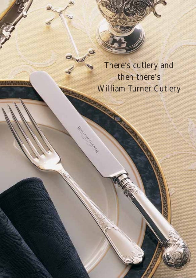 There's cutlery and      then there'sWilliam Turner Cutlery