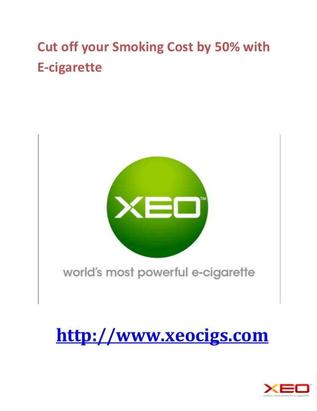 Cut off your Smoking Cost by 50% withE-cigarette  http://www.xeocigs.com