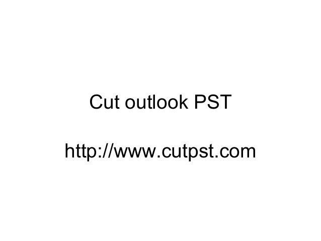 Cut outlook PST http://www.cutpst.com
