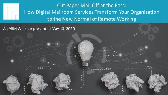 Underwritten by: #AIIMYour Digital Transformation Begins with Intelligent Information Management Cut Paper Mail Off at the...