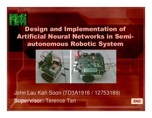 Design and Implementation ofArtificial Neural Networks in Semi-autonomous Robotic SystemJohn Lau Kah Soon (7D3A1916 / 1275...