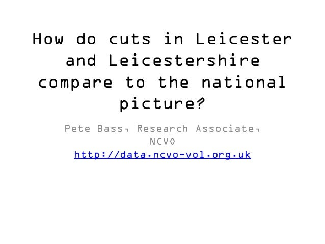 How do cuts in Leicester and Leicestershire compare to the national picture? Pete Bass, Research Associate, NCVO http://da...