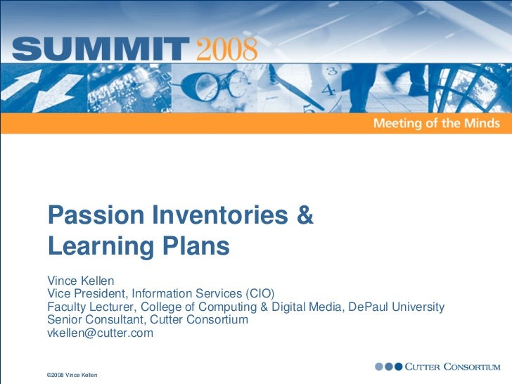 Passion Inventories &Learning PlansVince KellenVice President, Information Services (CIO)Faculty Lecturer, College of Comp...