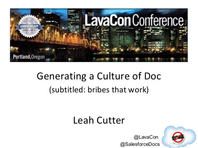 Generating a Culture of Doc (subtitled: bribes that work)  Leah Cutter @LavaCon @SalesforceDocs