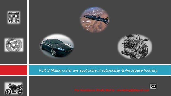 <ul><li>For Assistance Kindly Mail to : marketing@kjkpcd.com </li></ul>KJK'S Milling cutter are applicable in automobile &...