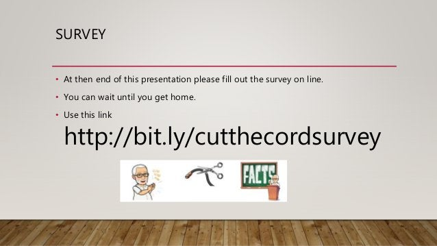 SURVEY • At then end of this presentation please fill out the survey on line. • You can wait until you get home. • Use thi...