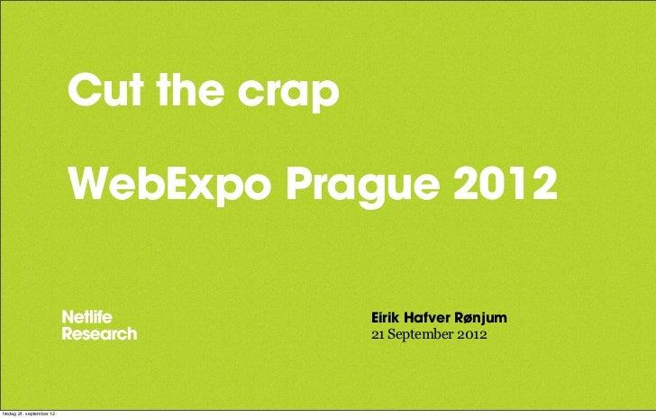 Cut the crap                          WebExpo Prague 2012                                         Eirik Hafver Rønjum     ...
