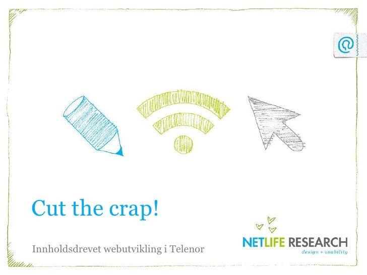 Cutthecrap!<br />Innholdsdrevet webutvikling i Telenor<br />