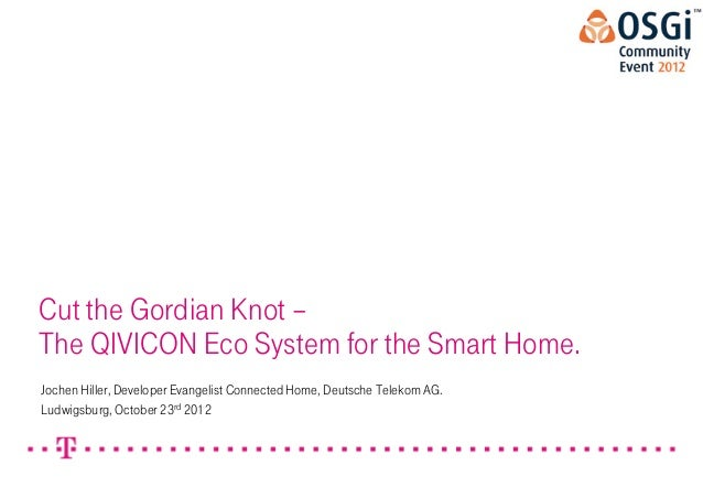 Cut the Gordian Knot – The QIVICON Eco System for the Smart Home. Jochen Hiller, Developer Evangelist Connected Home, Deut...