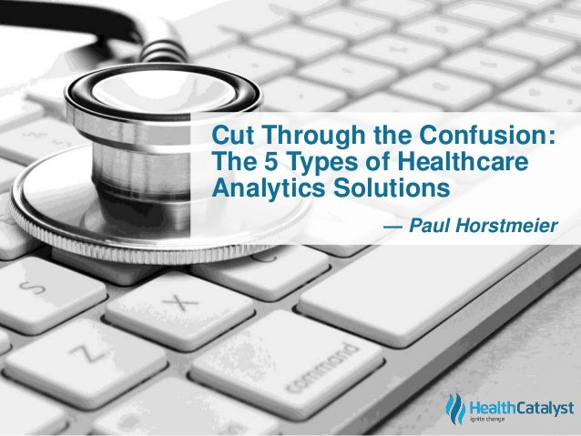 Cut Through the Confusion:  The 5 Types of Healthcare  Analytics Solutions  — Paul Horstmeier