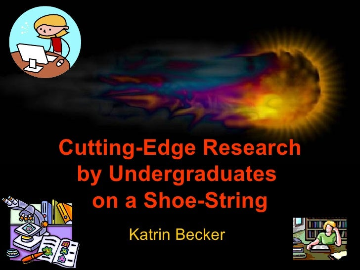 Cutting-Edge Research by Undergraduates  on a Shoe-String Katrin Becker