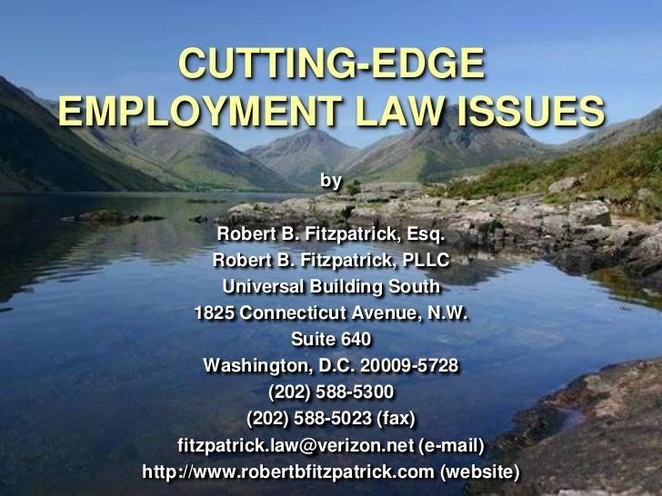 CUTTING-EDGEEMPLOYMENT LAW ISSUES                       by            Robert B. Fitzpatrick, Esq.            Robert B. Fit...