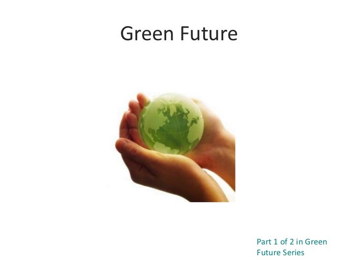 Green Future               Part 1 of 2 in Green               Future Series