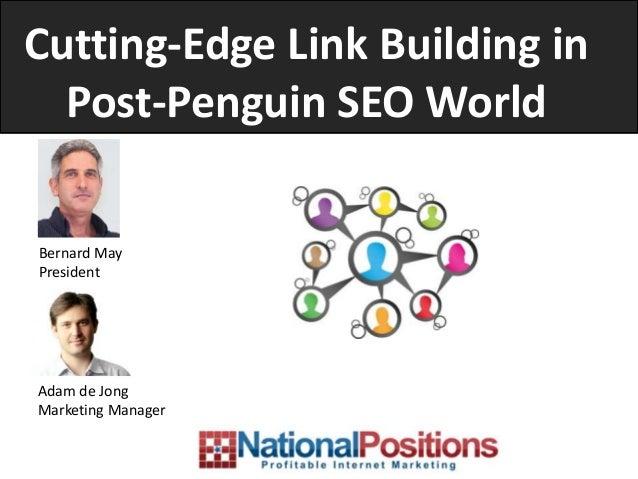 Cutting-Edge Link Building in  Post-Penguin SEO WorldBernard MayPresidentAdam de JongMarketing Manager