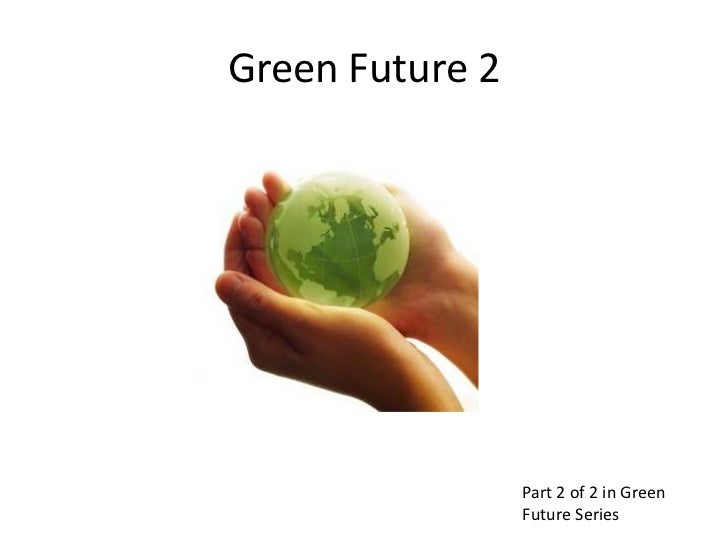 Green Future 2                 Part 2 of 2 in Green                 Future Series