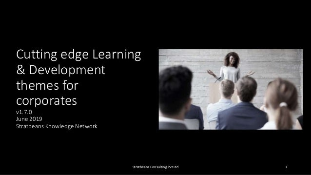 Cutting edge Learning & Development themes for corporates v1.7.0 June 2019 Stratbeans Knowledge Network Stratbeans Consult...