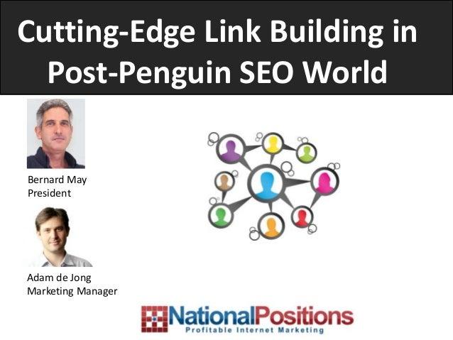 Cutting-Edge Link Building inPost-Penguin SEO WorldBernard MayPresidentAdam de JongMarketing Manager