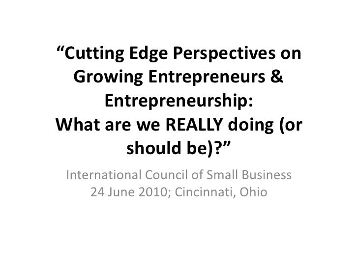 """Cutting Edge Perspectives on   Growing Entrepreneurs &       Entrepreneurship: What are we REALLY doing (or         shoul..."