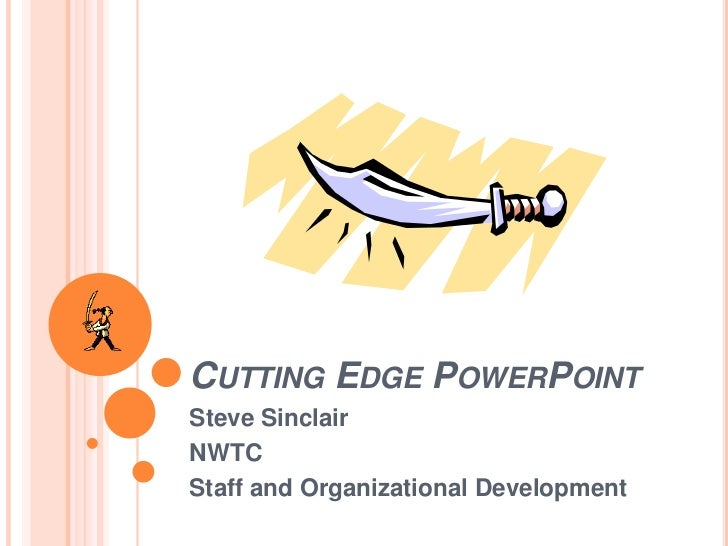 CUTTING EDGE POWERPOINTSteve SinclairNWTCStaff and Organizational Development