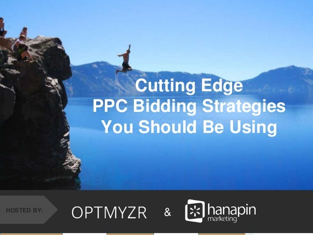 #thinkppc &HOSTED BY: Cutting Edge PPC Bidding Strategies You Should Be Using