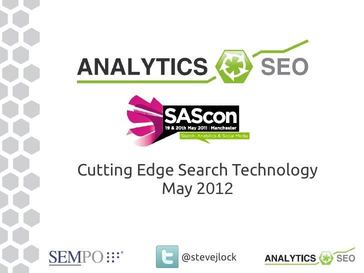Cutting Edge Search Technology           May 2012             @stevejlock