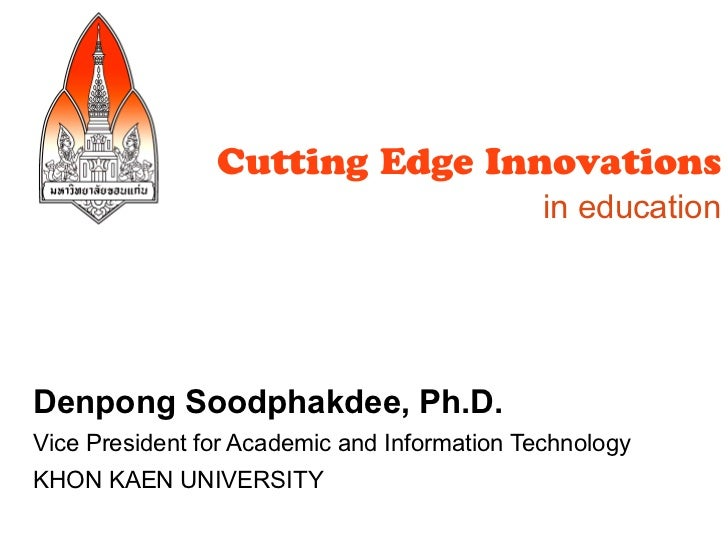 Cutting Edge Innovations                                              in educationDenpong Soodphakdee, Ph.D.Vice President...