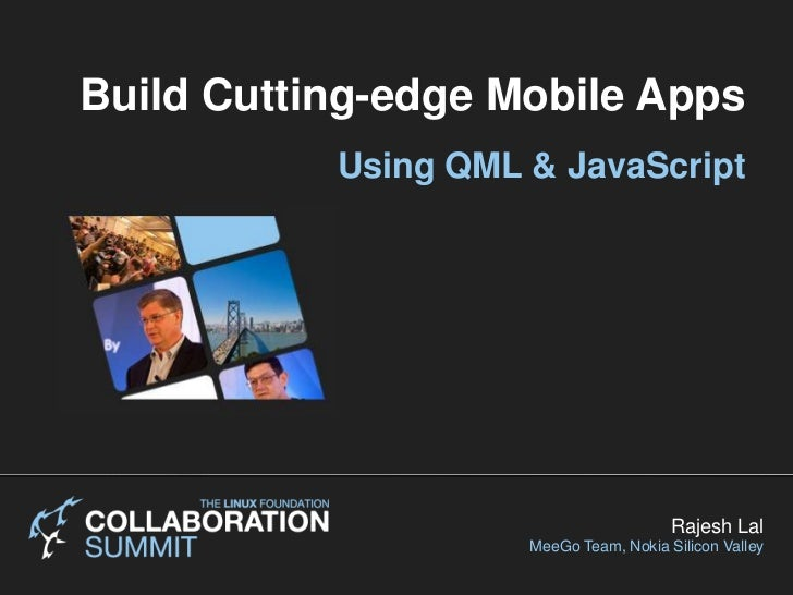 Build Cutting-edge Mobile Apps <br />Using QML & JavaScript<br />Rajesh Lal<br />MeeGo Team, Nokia Silicon Valley<br />