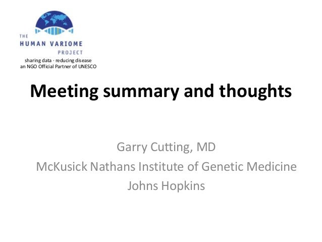 Meeting summary and thoughts Garry Cutting, MD McKusick Nathans Institute of Genetic Medicine Johns Hopkins sharing data ·...