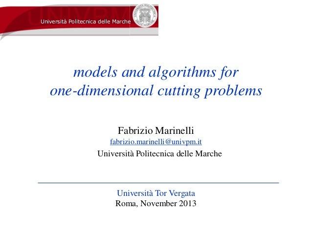 models and algorithms for one-dimensional cutting problems Fabrizio Marinelli fabrizio.marinelli@univpm.it Università Tor ...