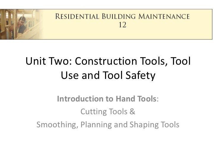 Unit Two: Construction Tools, Tool Use and Tool Safety<br />Introduction to Hand Tools:<br />Cutting Tools &<br />Smoothin...
