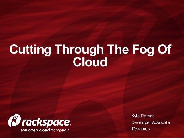 Cutting Through The Fog Of Cloud Kyle Rames Developer Advocate @krames
