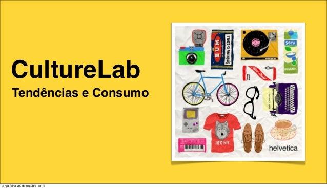 CultureLab Tendências e Consumo  terça-feira, 29 de outubro de 13