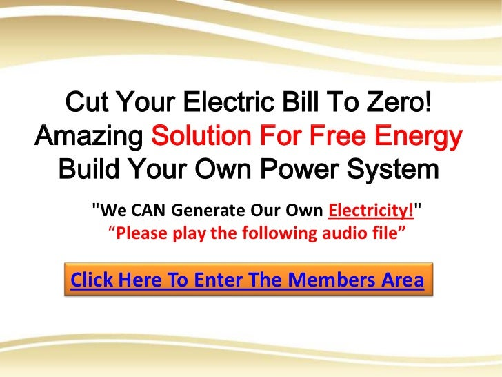 "Cut Your Electric Bill To Zero!Amazing Solution For Free Energy Build Your Own Power System    ""We CAN Generate Our Own El..."