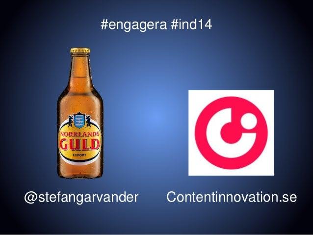 Contentinnovation.se@stefangarvander #engagera #ind14