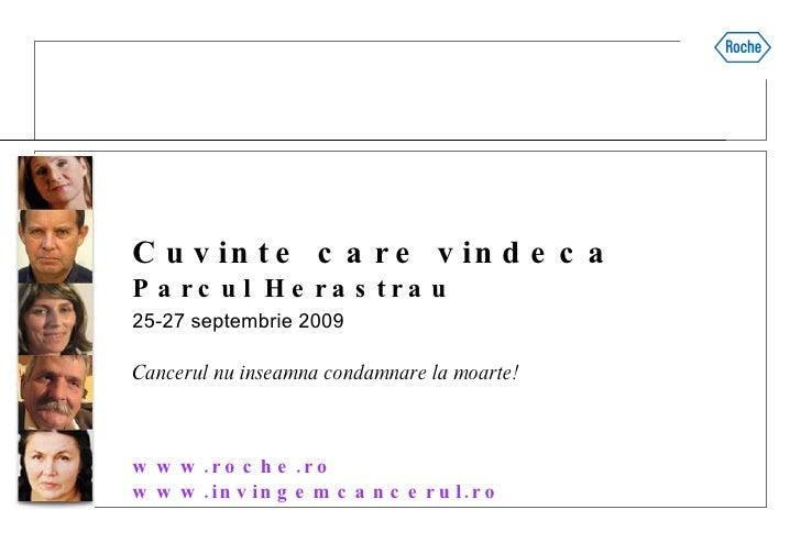Cuvinte care vindeca Parcul Herastrau 25-27 septembrie 2009 Cancerul nu inseamna condamnare la moarte! www.roche.ro     ww...
