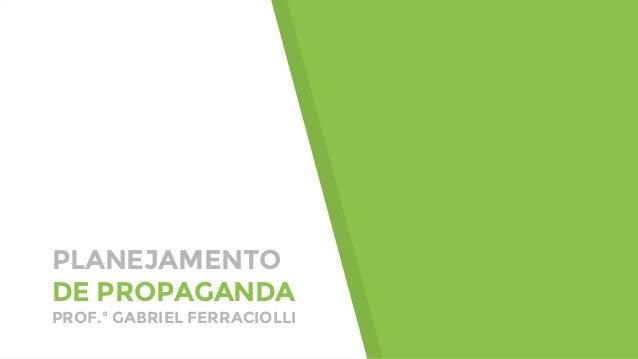 PLANEJAMENTO DE PROPAGANDA PROF.º GABRIEL FERRACIOLLI