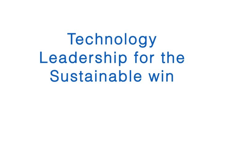 Technology Leadership for the Sustainable win