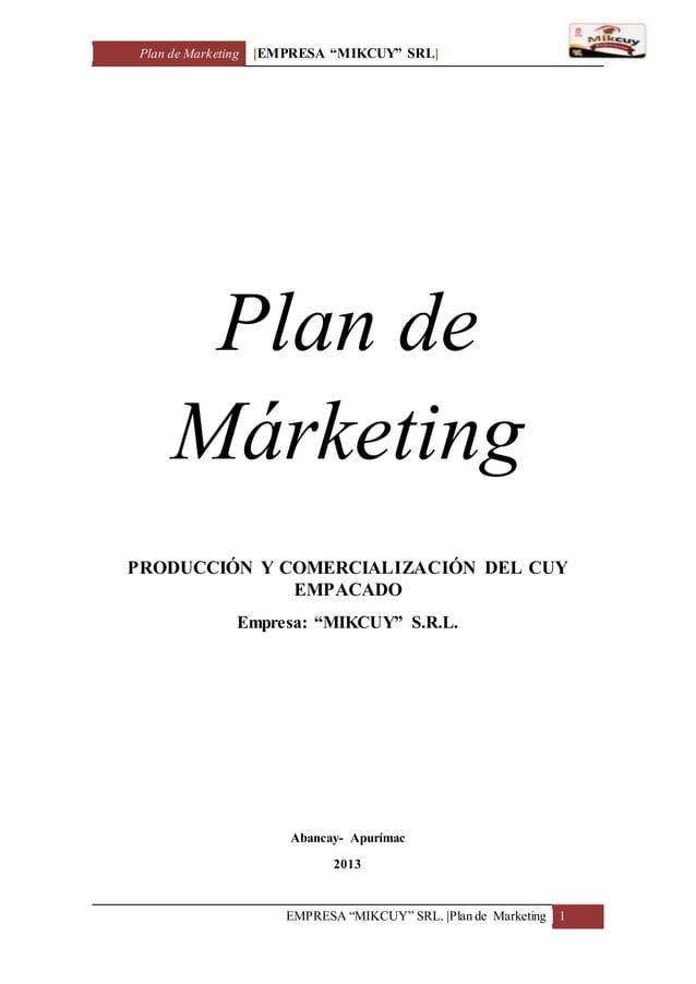 """Plan de Marketing [EMPRESA """"MIKCUY"""" SRL] EMPRESA """"MIKCUY"""" SRL.  Plan de Marketing 1 Plan de Márketing PRODUCCIÓN Y COMERCI..."""