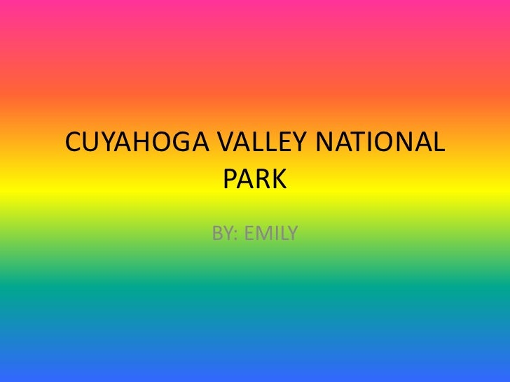 CUYAHOGA VALLEY NATIONAL PARK<br />BY: EMILY <br />